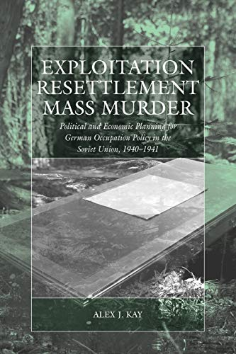 9780857451651: Exploitation, Resettlement, Mass Murder: Political and Economic Planning for German Occupation Policy in the Soviet Union, 1940-1941 (War and Genocide)