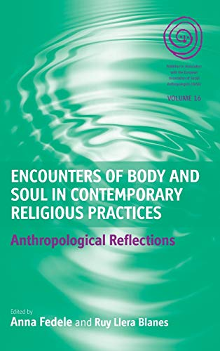 Encounters Of Body And Soul In Contemporary Religious Practices: Anthropological Reflections (Easa ...