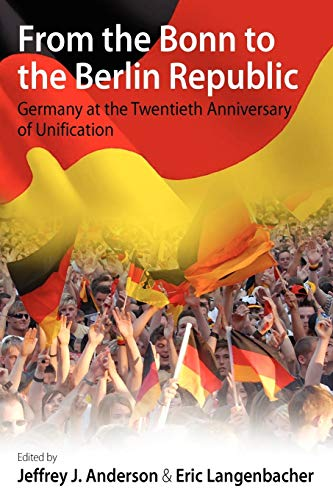9780857452214: From the Bonn to the Berlin Republic: Germany at the Twentieth Anniversary of Unification