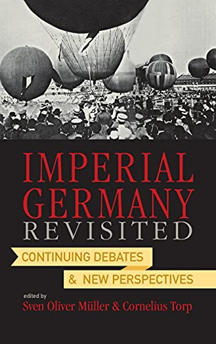 9780857452528: Imperial Germany Revisited: Continuing Debates and New Perspectives