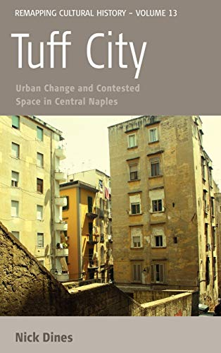 9780857452795: Tuff City: Urban Change and Contested Space in Central Naples (Remapping Cultural History)
