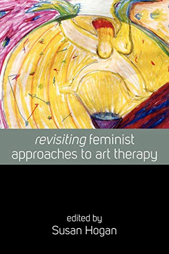 9780857453495: Revisiting Feminist Approaches to Art Thearapy