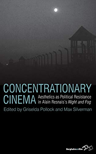 9780857453518: Concentrationary Cinema: Aesthetics as Political Resistance in Alain Resnais's Night and Fog