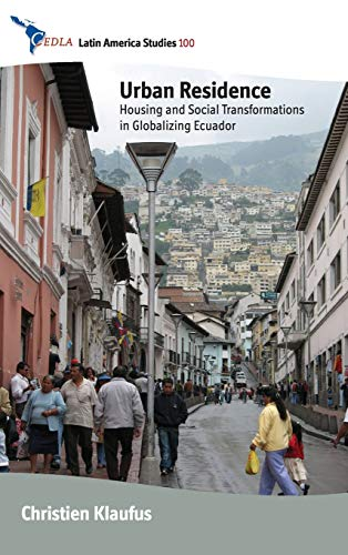 9780857453716: Urban Residence: Housing and Social Transformations in Globalizing Ecuador (CEDLA Latin America Studies)