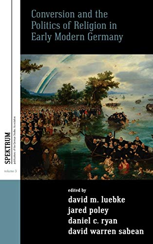 9780857453754: Conversion and the Politics of Religion in Early Modern Germany (Spektrum: Publications of the German Studies Association)