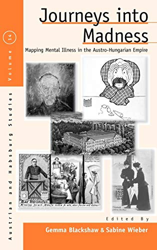 9780857454584: Journeys Into Madness: Mapping Mental Illness in the Austro-Hungarian Empire (Austrian and Habsburg Studies)