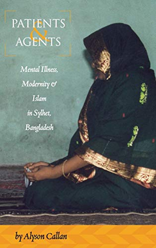 9780857454881: Patients and Agents: Mental Illness, Modernity and Islam in Sylhet Bangladesh