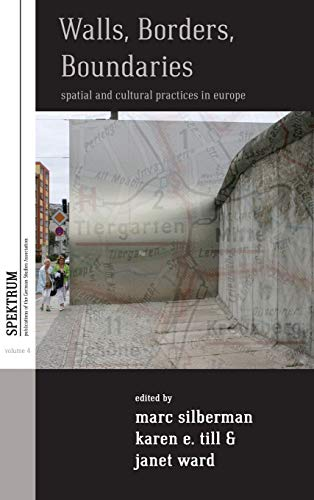 Walls, Borders, Boundaries: Spatial and Cultural Practices in Europe (Spektrum: Publications of the...