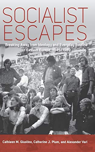 9780857456694: Socialist Escapes: Breaking Away from Ideology and Everyday Routine in Eastern Europe, 1945-1989