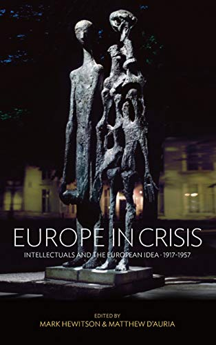 9780857457271: Europe in Crisis: Intellectuals and the European Idea, 1917-1957