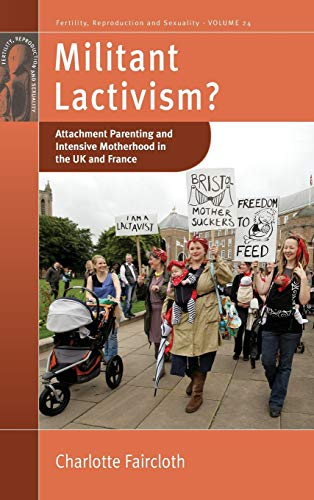 9780857457585: Militant Lactivism?: Attachment Parenting and Intensive Motherhood in the UK and France (Fertility, Reproduction and Sexuality: Social and Cultural Perspectives)