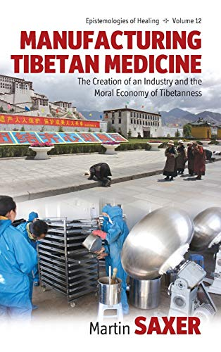 9780857457721: Manufacturing Tibetan Medicine: The Creation of an Industry and the Moral Economy of Tibetanness (Epistemologies of Healing)