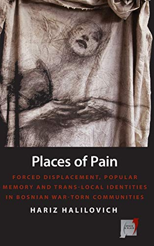 9780857457769: Places of Pain: Forced Displacement, Popular Memory and Trans-local Identities in Bosnian War-torn Communities (Space and Place)