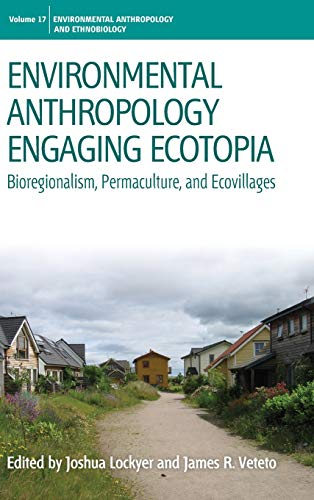 9780857458797: Environmental Anthropology Engaging Ecotopia: Bioregionalism, Permaculture, and Ecovillages (Environmental Anthropology and Ethnobiology)
