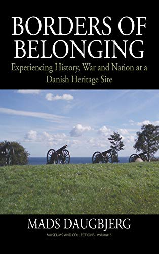 9780857459763: Borders of Belonging: Experiencing History, War and Nation at a Danish Heritage Site (Museums and Collections)