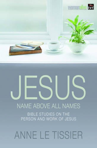 9780857460851: Jesus Name Above All Names: 32 Bible Studies on the Person and Work of Jesus. by Anne Le Tissier