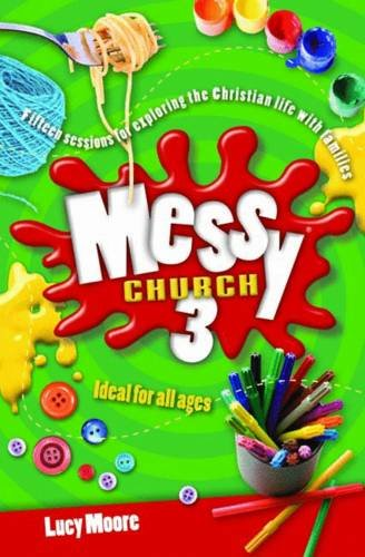 9780857461209: Messy Church 3: Fifteen sessions for exploring the Christian life with families