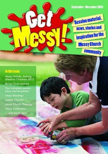 9780857462596: Get Messy!: September-December 2013: Session Material, News, Stories and Inspiration for the Messy Church Community