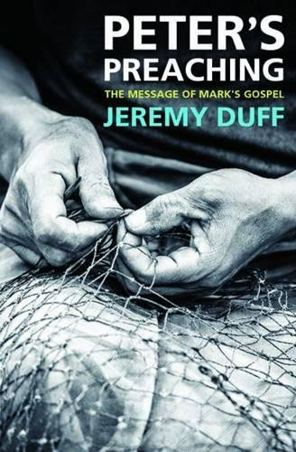 Peter's Preaching: The Message of Mark's Gospel: Duff, Jeremy