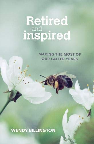 9780857467201: Retired and Inspired: Making the most of our latter years