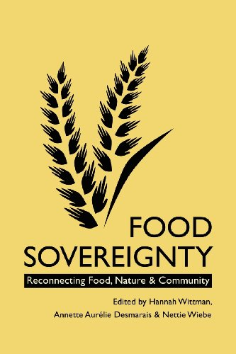 9780857490292: Food Sovereignty: Reconnecting Food, Nature & Community. Edited by Hannah Wittman, Annette Aurlie Desmaris & Nettie Wiebe