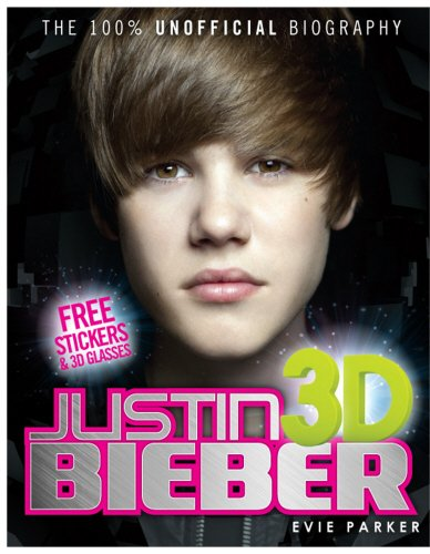 9780857510600: 100% Justin Bieber 3D: The Unofficial Biography