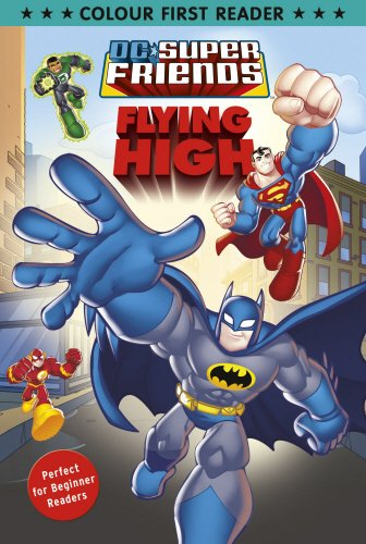 DC Super Friends: Flying High: Colour First Reader (Dc Super Friends Colour Reader)