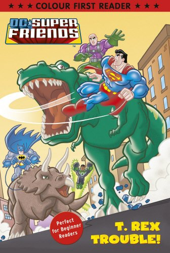 9780857511270: DC Super Friends: T. Rex Trouble!: Colour First Reader (Dc Super Friends Colour Reader)