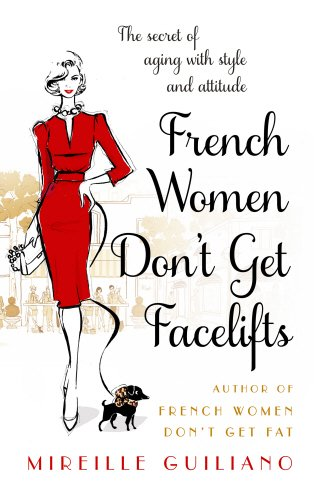 9780857521484: French Women Don't Get Facelifts: Aging with Attitude