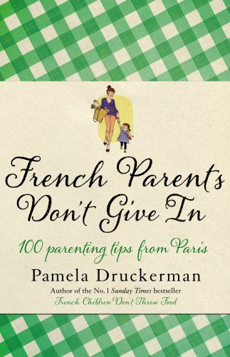 9780857521637: French Parents Don't Give In: 100 parenting tips from Paris