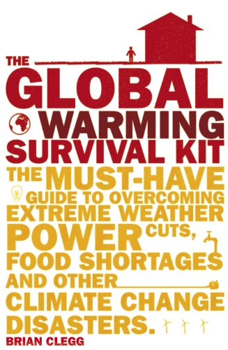 9780857521668: The Global Warming Survival Kit: The Must-have Guide To Overcoming Extreme Weather, Power Cuts, Food Shortages And Other Climate Change Disasters