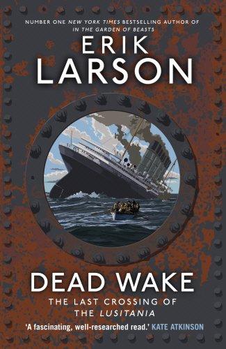 Dead Wake: The Last Crossing of the Lusitania: Larson, Erik