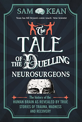 9780857522207: The Tale of the Duelling Neurosurgeons: The History of the Human Brain as Revealed by True Stories of Trauma, Madness, and Recovery