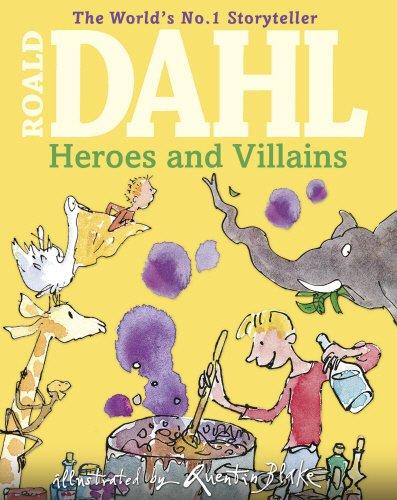 Roald Dahl's Heroes and Villains: A First: Dahl, Roald
