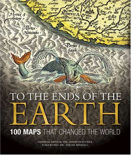 9780857620026: To the Ends of the Earth: 100 Maps That Changed the World