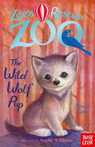 9780857635181: Zoe's Rescue Zoo: The Wild Wolf Pup