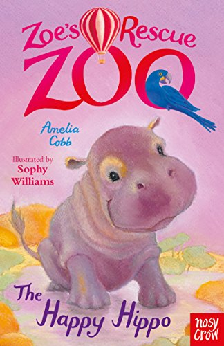 Zoe's Rescue Zoo: The Happy Hippo: Amelia Cobb