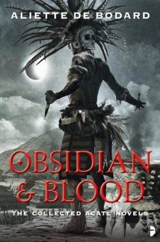 9780857662361: Obsidian & Blood: The Collected Acatl Novels : Servant of the Underworld / Harbinger of the Storm / Master of the House of Darts