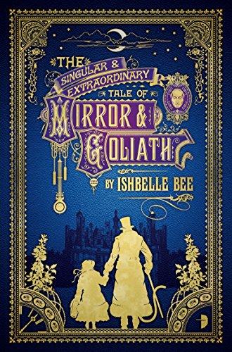 9780857664426: The Singular & Extraordinary Tale of Mirror & Goliath: From the Peculiar Adventures of John Lovehart, Esq., Volume 1 (Notebooks of John Loveheart, E)