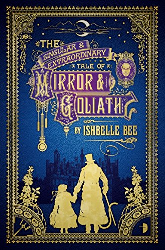 9780857664426: The Singular & Extraordinary Tale of Mirror & Goliath: From the Peculiar Adventures of John Lovehart, Esq., Volume 1 (Notebooks of John Loveheart, E)