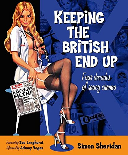 9780857682796: Keeping the British End Up: Four Decades of Saucy Cinema