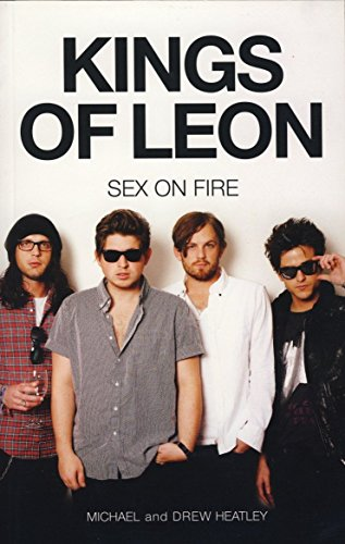 9780857687173: The Kings of Leon: Sex on Fire (New edition)