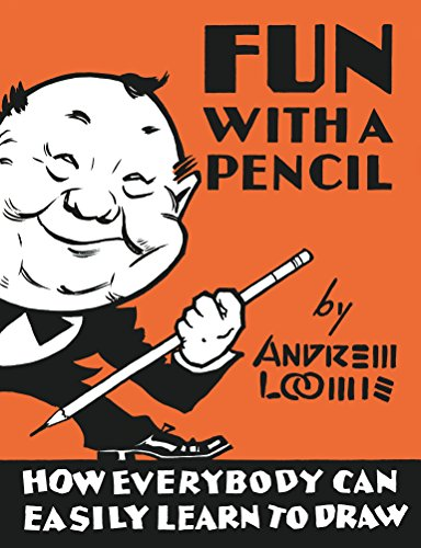 Fun With A Pencil: How Everybody Can: Loomis, Andrew