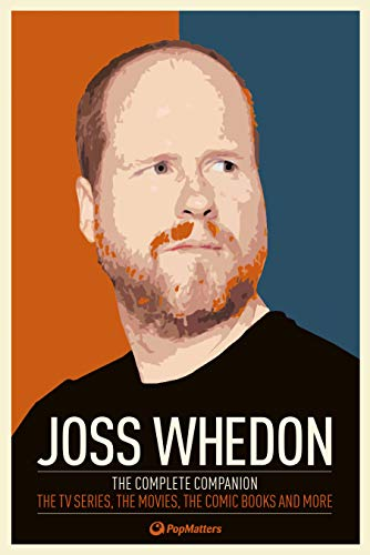 9780857689863: Joss Whedon: The Complete Companion: The TV Series, the Movies, the Comic Books and More
