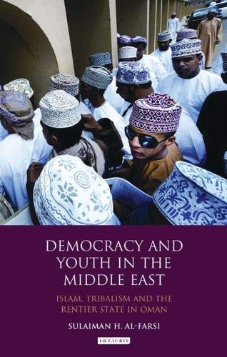 9780857722195: Democracy and Youth in the Middle East: Islam, Tribalism and the Rentier State in Oman (Library of Modern Middle East Studies)