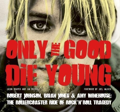 9780857753946: Only the Good Die Young: Robert Johnson, Brian Jones & Amy Winehouse: The Rollercoaster Ride of Rock 'n' Roll Suicide