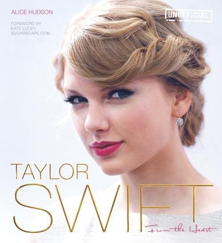 9780857757968: Taylor Swift: From the Heart