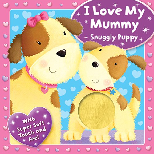 9780857809506: I Love my Mummy - Snuggly Puppy: With Super Soft Touch and Feel (Touchy Feely Boards)