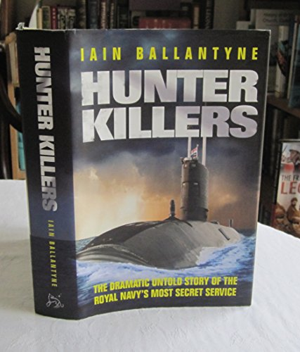 9780857820884: Hunter Killers: The Dramatic Untold Story of the Royal Navy's Most Secret Service