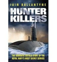 9780857820891: Hunter Killers: The Dramatic Untold Story of the Royal Navy's Most Secret Service